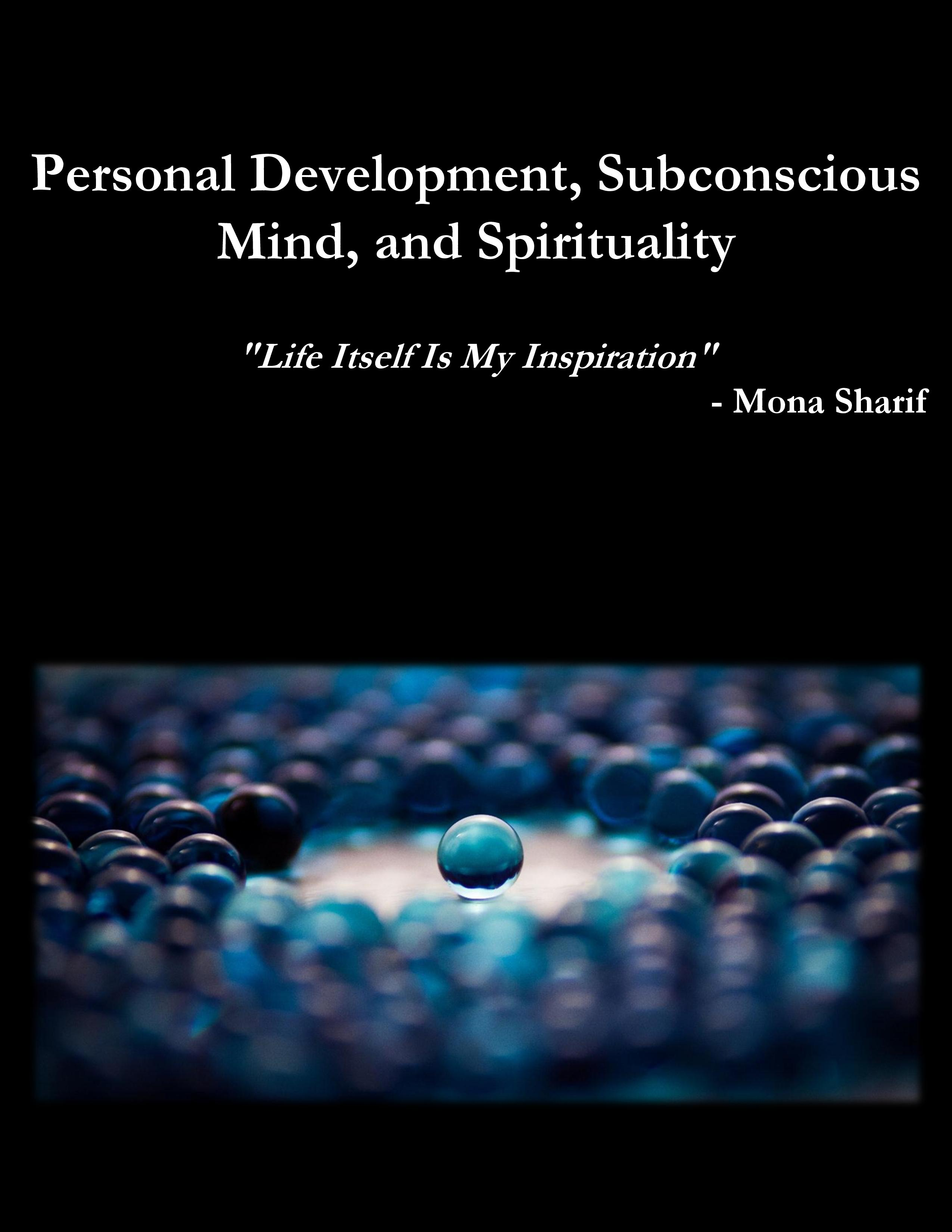 Personal Development, Subconscious Mind, and Spirituality: Life Itself Is My Inspiration