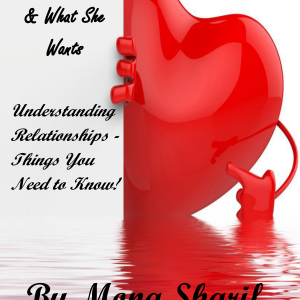 What He Wants & What She Wants: Understanding Relationships - Things You Need to Know